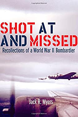 Shot at and Missed: Recollections of a World War II Bombadier 9780806136196