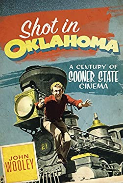 Shot in Oklahoma: A Century of Sooner State Cinema 9780806141749