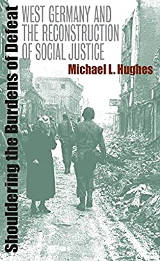 Shouldering the Burdens of Defeat: West Germany and the Reconstruction of Social Justice 9780807824948