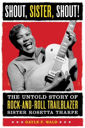 Shout, Sister, Shout!: The Untold Story of Rock-And-Roll Trailblazer Sister Rosetta Tharpe 9780807009857