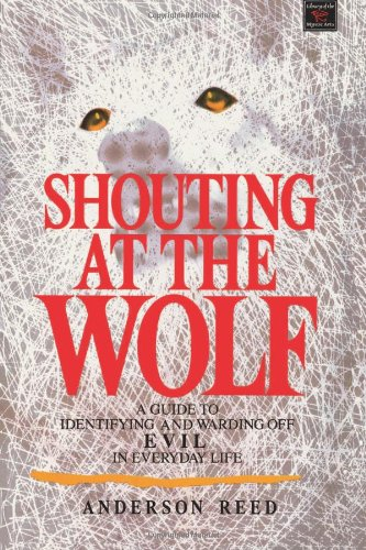 Shouting at the Wolf: A Guide to Identifying and Warding Off Evil in Everyday Life 9780806511702