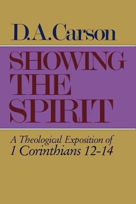 Showing the Spirit: A Theological Exposition of 1 Corinthians 12-