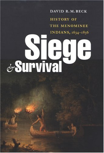 Siege and Survival: History of the Menominee Indians, 1634-1856 9780803213302
