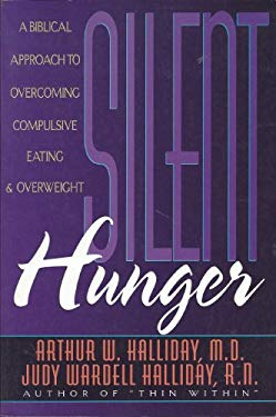 Silent Hunger: A Biblical Approach to Overcoming Compulsive Eating and Overweight 9780800755249