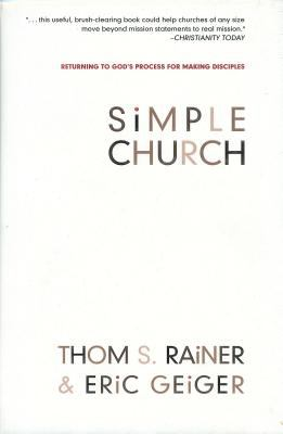 Simple Church: Returning to God's Process for Making Disciples 9780805443905