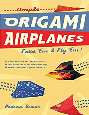 Simple Origami Airplanes: Fold 'Em and Fly 'Em 9780804838870