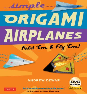Simple Origami Airplanes Kit: Fold 'em & Fly 'Em! 9780804841313