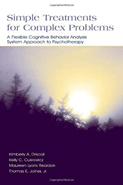 Simple Treatments for Complex Problems: A Flexible Cognitive Behavior Analysis System Approach to Psychotherapy 9780805846430