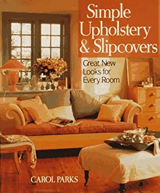Simple Upholstery and Slipcovers: Great New Looks for Every Room 9780806981581