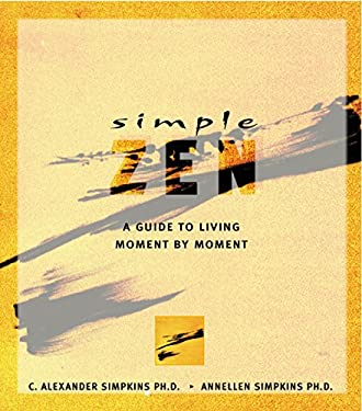 Simple Zen Simple Zen: A Guide to Living Moment by Moment a Guide to Living Moment by Moment 9780804831741