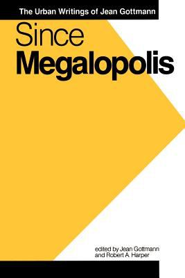 Since Megalopolis: The Urban Writings of Jean Gottmann 9780801839276