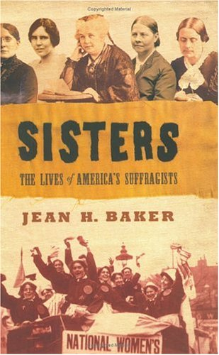 Sisters: The Lives of America's Suffragists 9780809095285