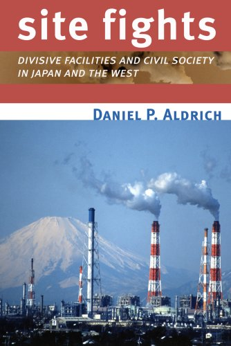 Site Fights: Divisive Facilities and Civil Society in Japan and the West 9780801446191