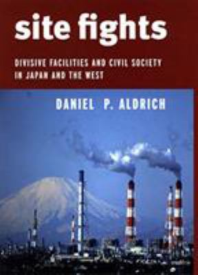 Site Fights: Divisive Facilities and Civil Society in Japan and the West 9780801476228