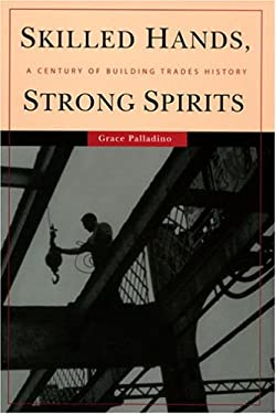 Skilled Hands, Strong Spirits: A Century of Building Trades History 9780801443206