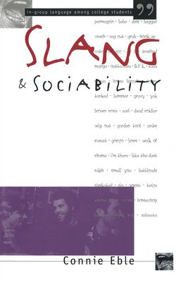 Slang and Socialility: In-Group Language Among College Students 9780807822791