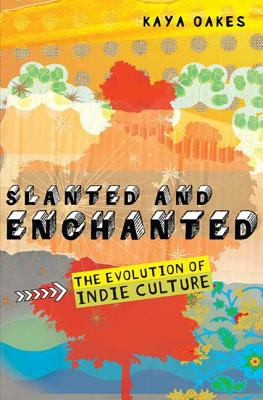 Slanted and Enchanted: The Evolution of Indie Culture 9780805088526