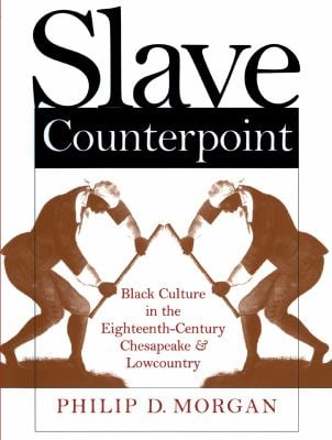 Slave Counterpoint: Black Culture in the Eighteenth-Century Chesapeake and Lowcountry 9780807847176