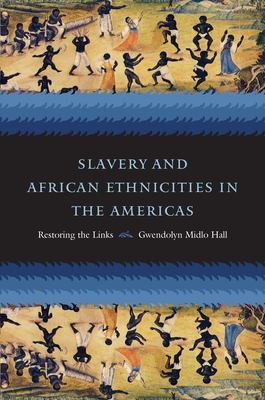 Slavery and African Ethnicities in the Americas: Restoring the Links 9780807829738