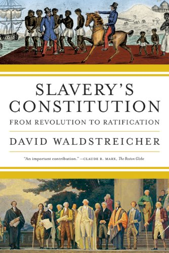 Slavery's Constitution: From Revolution to Ratification 9780809016501