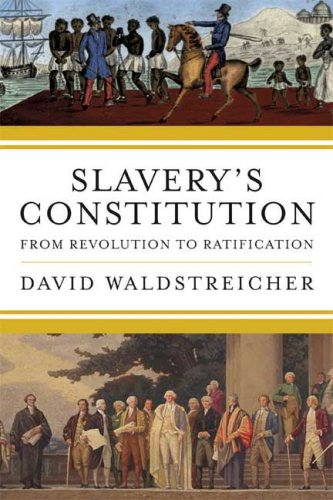 Slavery's Constitution: From Revolution to Ratification 9780809094530