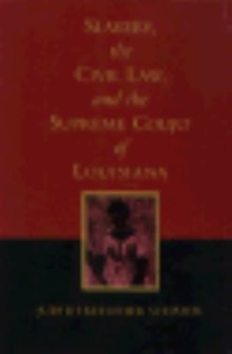 Slavery, the Civil Law, and the Supreme Court of Louisiana 9780807118450