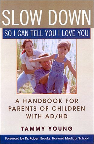 Slow Down, So I Can Tell You I Love You: A Handbook for Parents of Children with AD/HD 9780806522081