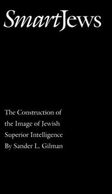 Smart Jews: The Construction of the Image of Jewish Superior Intelligence 9780803270695