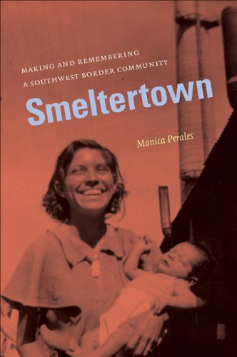 Smeltertown: Making and Remembering a Southwest Border Community 9780807871461