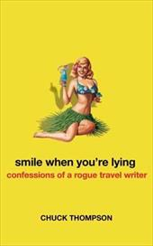 Smile When You're Lying: Confessions of a Rogue Travel Writer 3289896