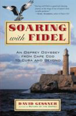 Soaring with Fidel: An Osprey Odyssey from Cape Cod to Cuba and Beyond 9780807085790