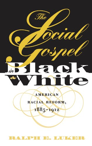 Social Gospel in Black and White: American Racial Reform, 1885-1912 9780807847206