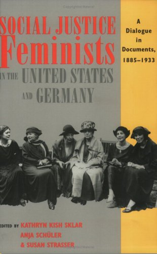 Social Justice Feminists in the United States and Germany: A Dialogue in Documents, 1880-1933 9780801484698