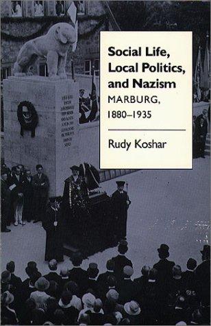 Social Life, Local Politics, and Nazism: Marburg, 1880-1935 9780807842874