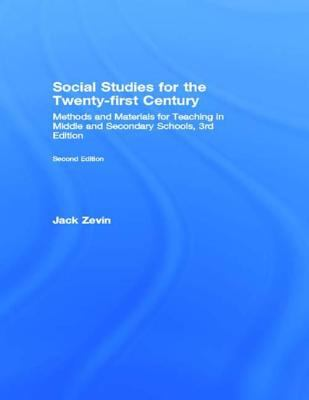 Social Studies for the Twenty-First Century: Methods and Materials for Teaching in Middle and Secondary Schools, 3rd Edition 9780805824650