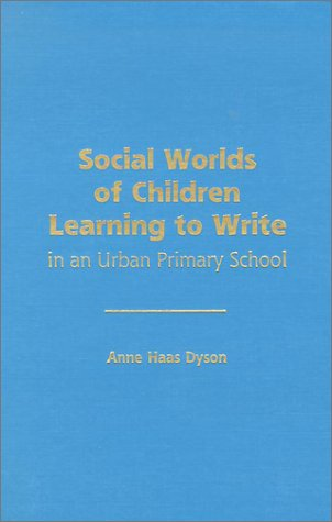 Social Worlds of Children Learning to Write in an Urban Primary School 9780807732960