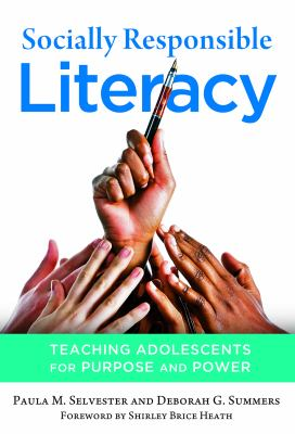 Socially Responsible Literacy: Teaching Adolescents for Purpose and Power 9780807753729