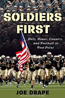 Soldiers First: Duty, Honor, Country, and Football at West Point 9780805094909