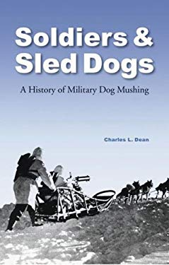 Soldiers and Sled Dogs: A History of Military Dog Mushing 9780803217287
