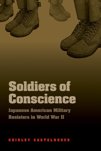 Soldiers of Conscience: Japanese American Military Resisters in World War II 9780803232884