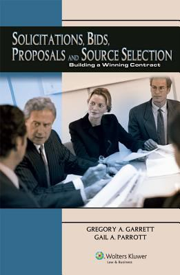 Solicitations, Bids, Proposals and Source Selection: Building a Winning Contract 9780808016120