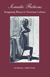 Somatic Fictions: Imagining Illness in Victorian Culture