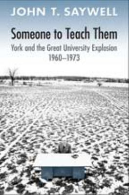Someone to Teach Them: York and the Great University Explosion, 1960-1973 9780802098276