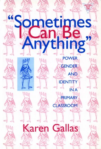 Sometimes I Can Be Anything: Power, Gender, and Identity in a Primary Classroom 9780807736951