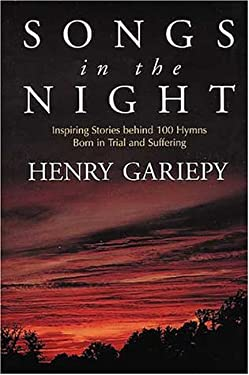 Songs in the Night: Inspiring Stories Behind 100 Hymns Born in Trial and Suffering 9780802838025