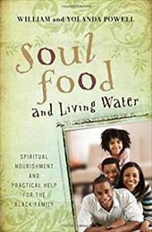 Soul Food and Living Water: Spiritual Nourishment and Practical Help for the Black Family 3239032