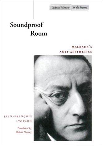 Soundproof Room: Malraux's Anti-Aesthetics 9780804737500
