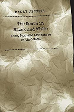 South in Black and White: Race, Sex, and Literature in the 1940s 9780807824917