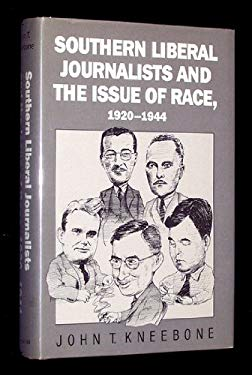 Southern Liberal Journalists and the Issue of Race, 1920-1944 9780807816608
