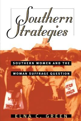 Southern Strategies: Southern Women and the Woman Suffrage Question 9780807823323